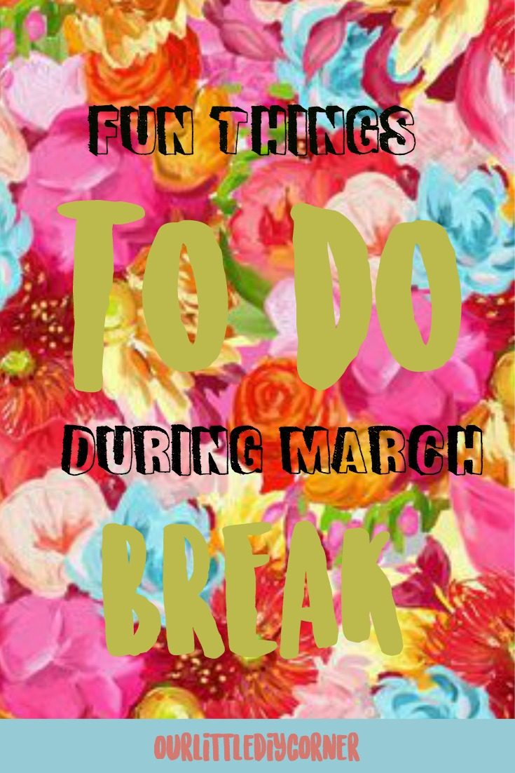 Fun things to do during march break