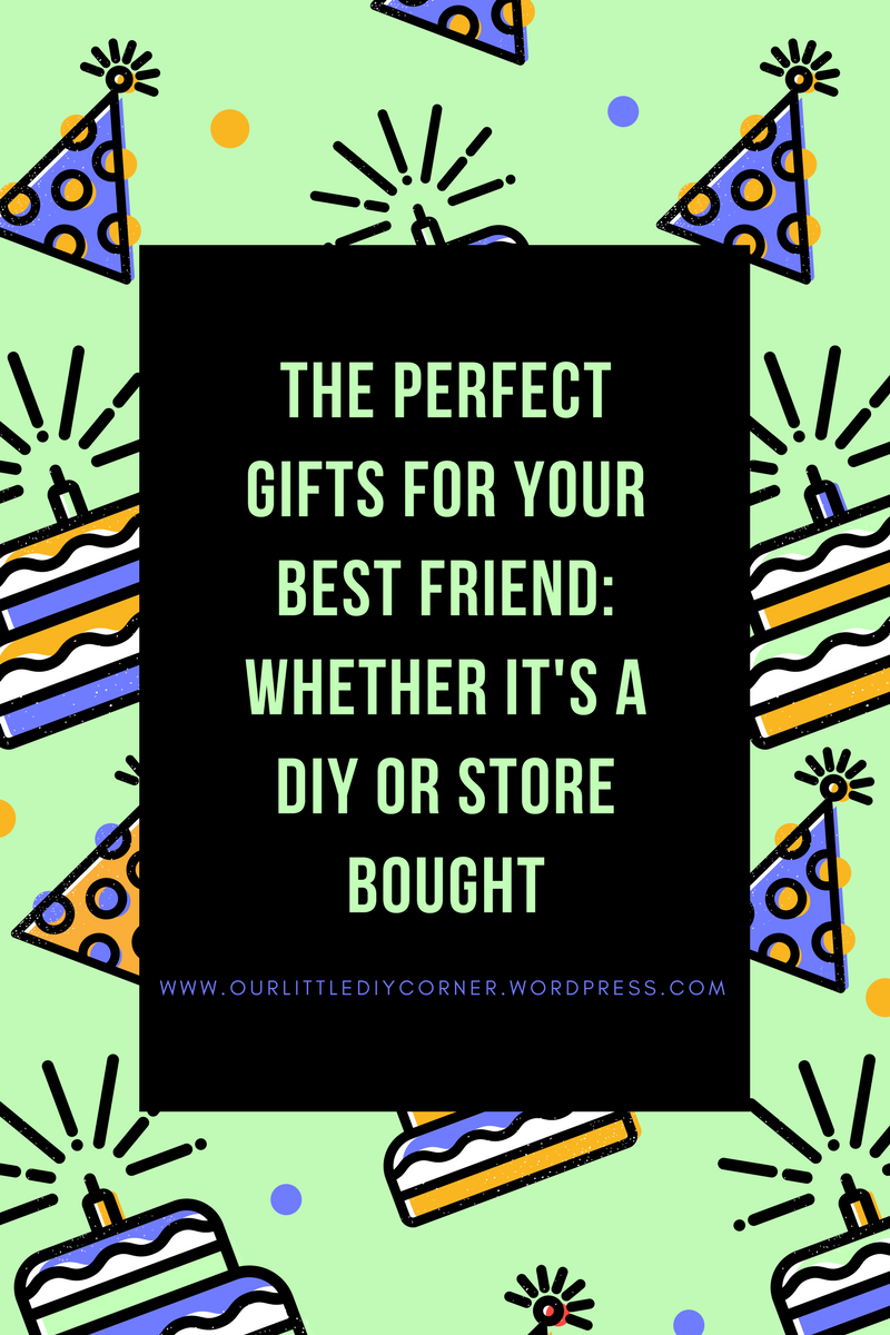The Perfect Gifts for your best friend-Whether it's a DIY or store bought
